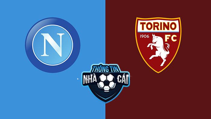 Napoli vs Torino FC – Soi kèo bóng đá 23h00 17/10/2021: Bất khả xâm phạm